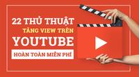 22 thủ thuật để tăng view trên YouTube hoàn toàn miễn phí
