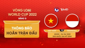 VFF hoàn tiền vé trận Việt Nam và Indonesia tại Mỹ Đình